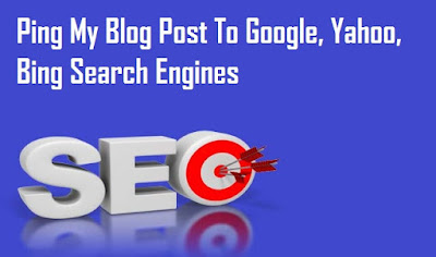 Ping My Blog Post To Google, Yahoo, Bing Search Engines