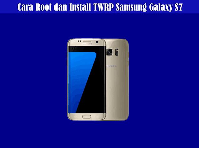 Cara Root Samsung Galaxy S7  dan Install TWRP Samsung Galaxy S7