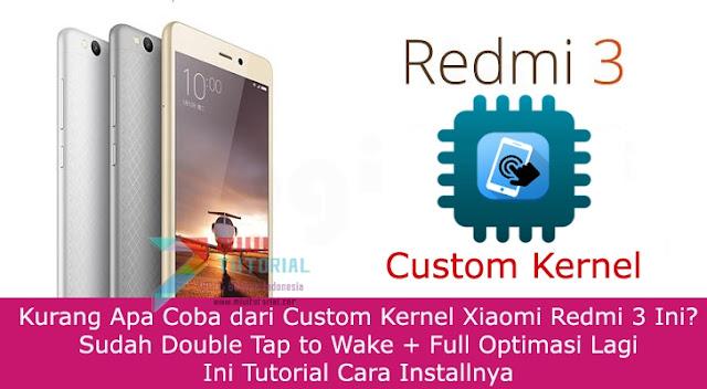 Kurang Apa Coba dari Custom Kernel Xiaomi Redmi 3 Ini? Sudah Double Tap to Wake + Full Optimasi Lagi: Ini Tutorial Cara Installnya