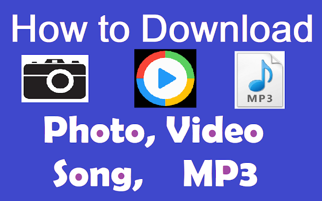 How to download Video, Photo, Song, Mp3 Songs