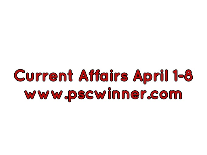 Current affairs daily April 1-8