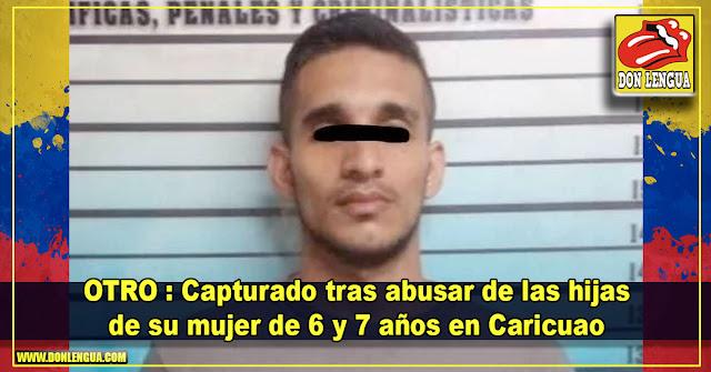 OTRO : Capturado tras abusar de las hijas de su mujer de 6 y 7 años en Caricuao