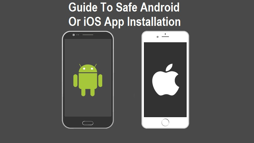 Guide To Safe Android Or iOS App Installation
