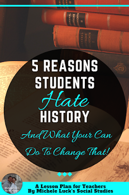 5 Reasons Students Hate History and what you can do to change that! These 5 tips can transform your middle or high school classroom to help you counter that myth about the History subject area. I bet you can guess the top reason! #history #teachinghistory #socialstudies #lessonplans #lessons #teaching #teachers #students #middleschool #highschool #teachingsocialstudies #ccss #ncss #standards #iteach678 #iteachhs