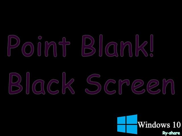 Black screen point blank di windows 10
