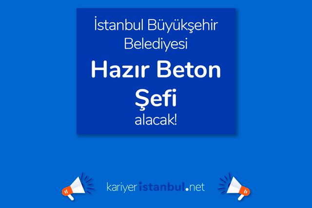İstanbul Büyükşehir Belediyesi İSTON AŞ, hazır beton şefi alacak. İBB iş ilanına kimler başvurabilir? Detaylar kariyeristanbul.net'te!
