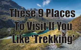 These 9 Places To Visit If You Like 'Trekking'