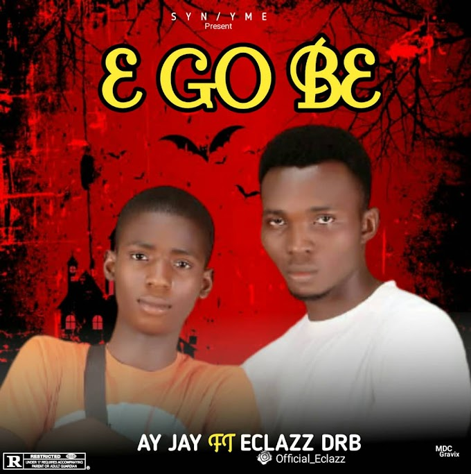 AY JAY FT ECLAZZ _ E GO BE _ DOWNLOAD MP3