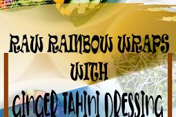 RAW RAINBOW WRAPS WITH GINGER TAHINI DRESSING RECIPE