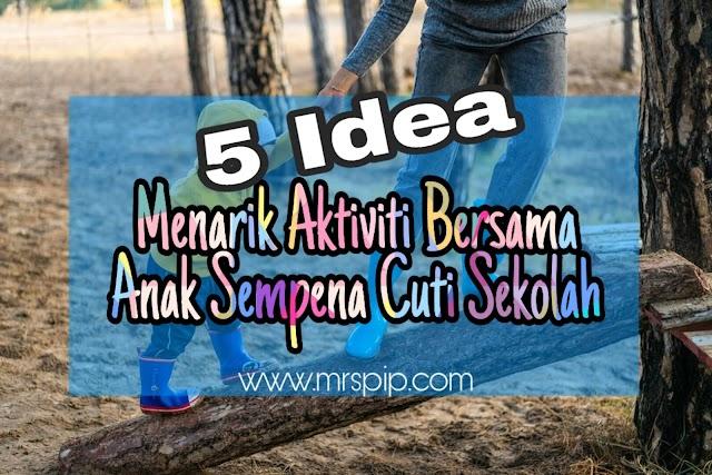 5 idea menarik aktiviti bersama anak sempena cuti sekolah