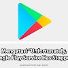 Cara Mengatasi Unfortunately, Google Play Service Has Stopped?