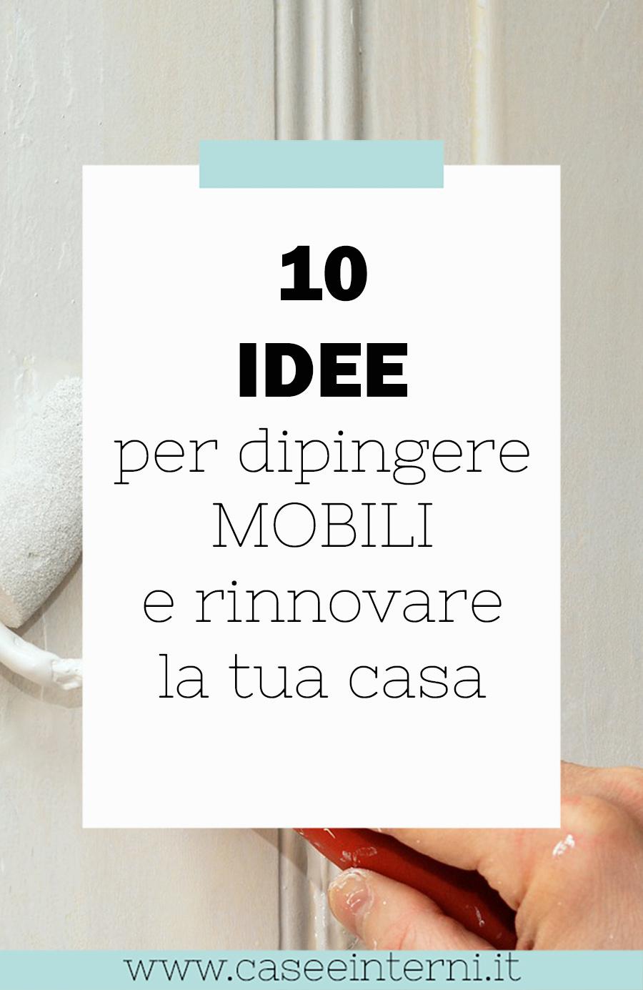 10 idee per Dipingere mobili e rinnovare la tua casa