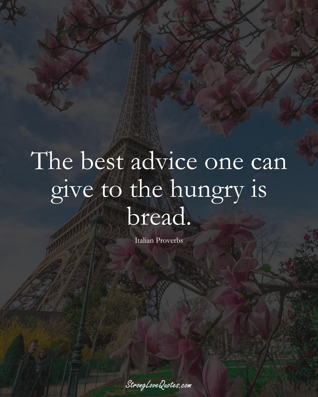 The best advice one can give to the hungry is bread. (Italian Sayings);  #EuropeanSayings