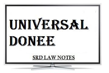 Universal Donee - SRD Law Notes