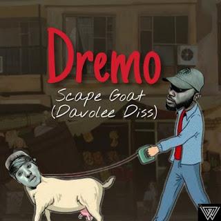 New Music:-Dremo-Scape Goat-(Diss Davolee part 2)