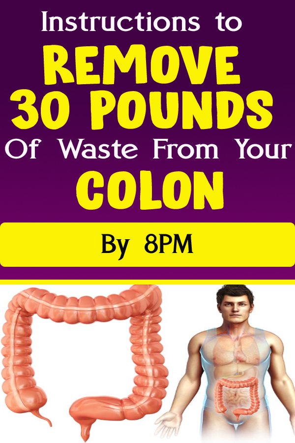 Instructions to Remove 30 Pounds Of Waste From Your Colon By 8PM