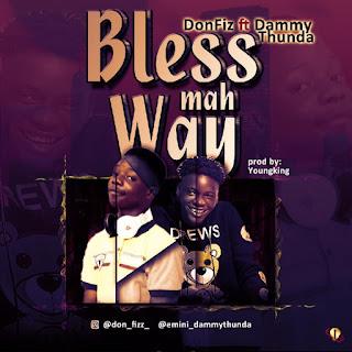 MUSIC: BLESS MAH WAY - DONFIZ ft DAMMYTHUNDA