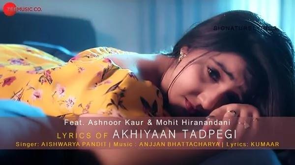 Akhiyaan Tadpegi Lyrics - Aishwarya Pandit - Ft. Ashnoor Kaur & Mohit Hiranandani