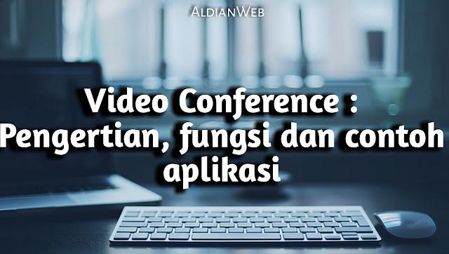Video Conference : Pengertian, fungsi dan contoh aplikasi