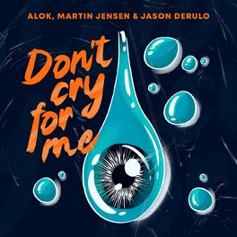 Download Música Don't Cry For Me - Alok feat. Martin Jensen e Jason Derulo Mp3
