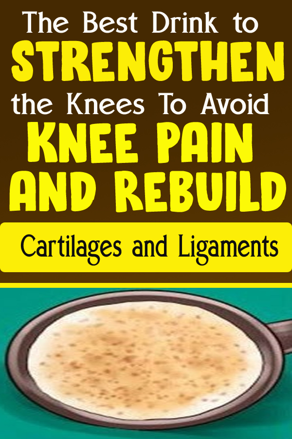 The Best Drink to Strengthen the Knees To Avoid Knee Pain and Rebuild Cartilages and Ligaments