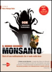 Il mondo secondo Monsanto - Marie-Monique Robin (salute)