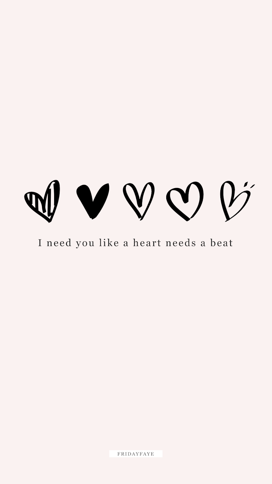 "Wallpaper inspirational quote that reads ""I need you like a heart needs a beat"""