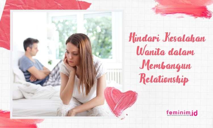 Hindari 5 Kesalahan Wanita dalam Membangun Relationship Ini Biar Hubunganmu Awet