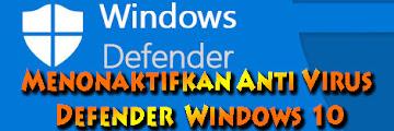 Cara Menonaktifkan Anti Virus Bawaan Windows 10 Dengan Mudah