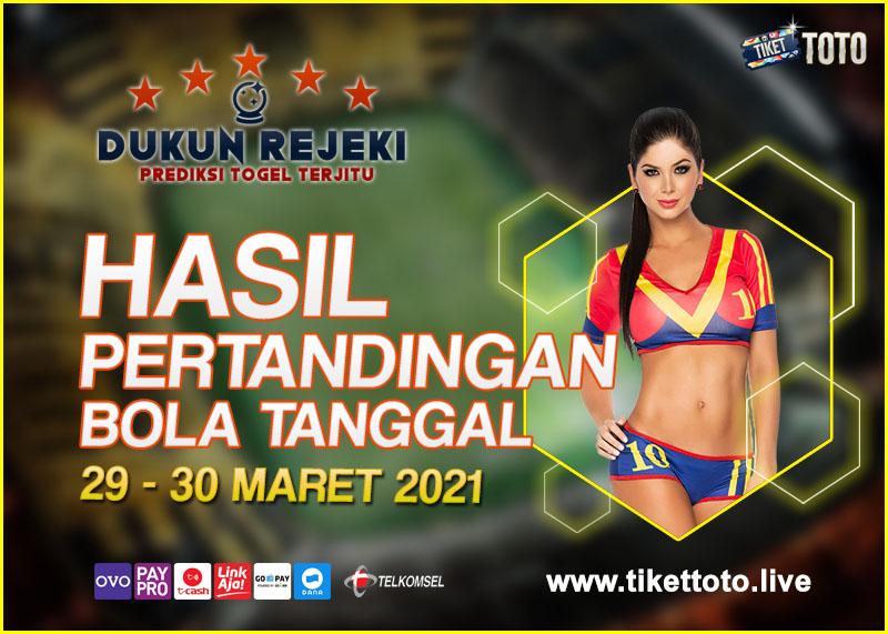 HASIL PERTANDINGAN BOLA 29 -30 MARET 2021