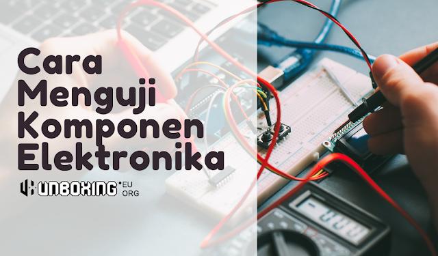 Cara Menguji Komponen Elektronika