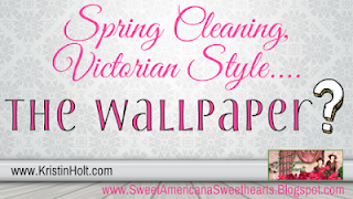 Kristin Holt | Spring Cleaning Victorian Style... the wallpaper?