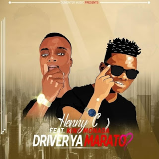 Henny C & King Monada – Driver ya Marato ( 2019 ) [DOWNLOAD]