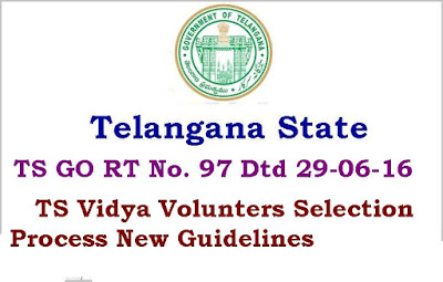 TS Vidya Volunteers VVs Selection Process Recruitment Guidelines G.O Rt No 97 dated 19-06-2016 2016-2017 new appointing instructions Telangana VVS Selection new process eligibility details merit list process guidelines salary details Primary School selection process and marks weightage for qualification and complete guidelines GO R No 97 Dated 29-06-2016
