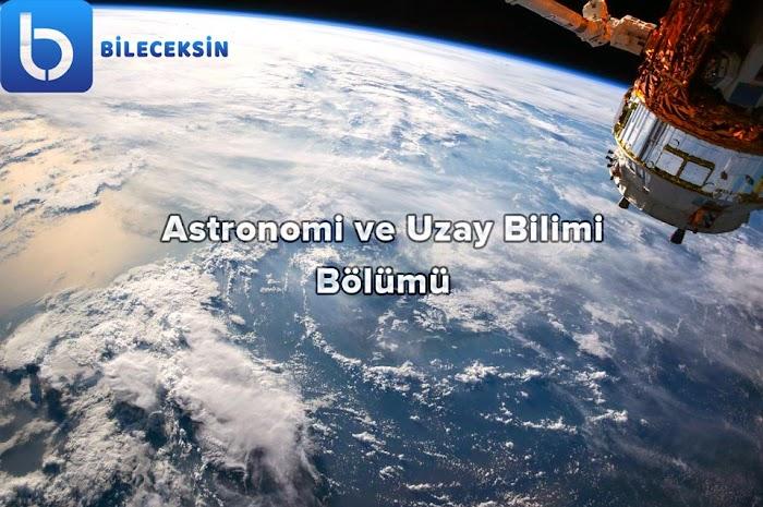 Astronomi ve Uzay Bilimi Bölümü: Nedir?, Dersleri, İş İmkânları ve Maaşı