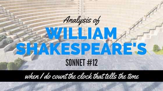 Sonnet #12 - when I do count the clock that tells the time - by William Shakespeare- Analysis
