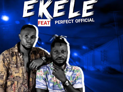 DOWNLOAD MUSIC: N Dizzy Ft Perfect Official - Ekele