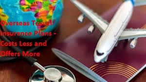 Overseas Travel Insurance Plans - Costs Less and Offers More
