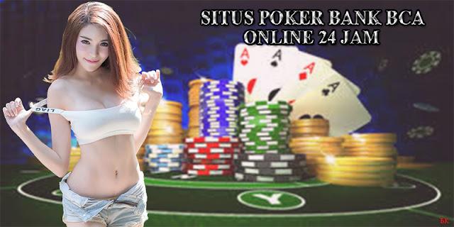 Situs Poker Bank BCA Online (24 Jam)