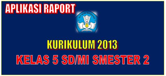 Aplikasi Raport Kurikulum 2013 Revisi Kelas 5 Smester 2