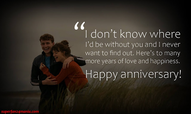 """""""I don't know where I'd be without you and I never want to find out. Here's to many more years of love and happiness. Happy anniversary!"""""""