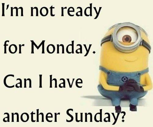 We all need Sunday again to get ready for Monday