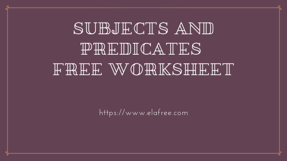 Subjects and Predicates - Definition, Sentence Examples, and Worksheet