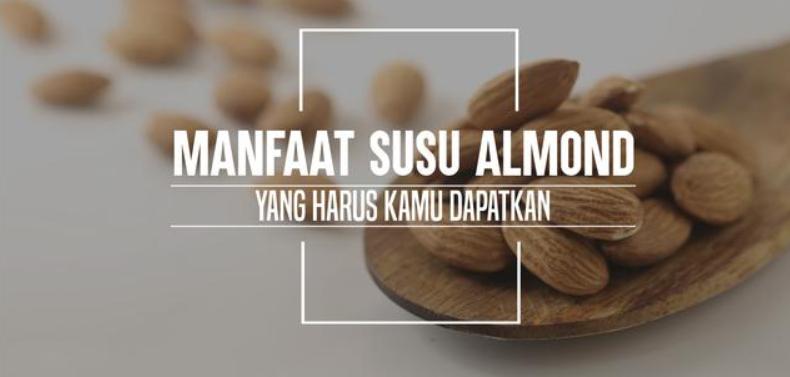 30 Manfaat Susu Almond Bagi Kesehatan