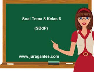 Contoh Soal Tematik Kelas 6 Tema 8 (SBdP) dan Kunci Jawaban