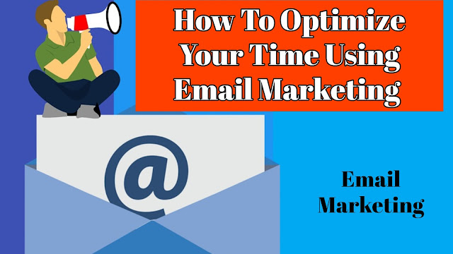 How To Optimize Your Time Using Email Marketing | Email Marketing