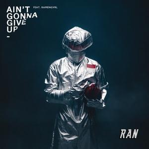 RAN - Ain't Gonna Give Up (feat. Ramengvrl)