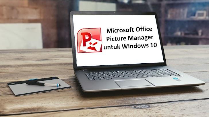 Cara Download dan Install Microsoft Office Picture Manager di Windows 10