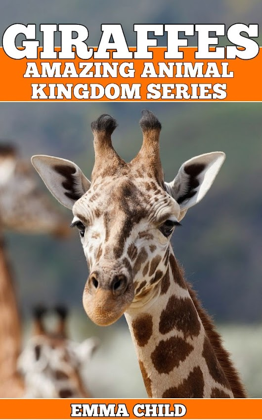 GIRAFFES: Fun Facts and Amazing Photos of Animals in Nature (Amazing Animal Kingdom Book 14)