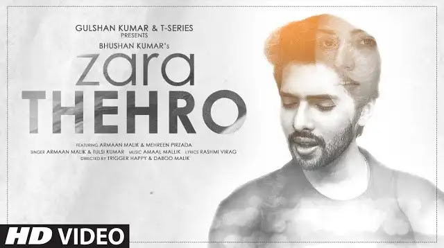 """Presenting the new Hindi song """"Zara Thehro"""". This new romantic song features Armaan Malik & Mehreen Pirzada. This track is sung by Armaan Malik & Tulsi Kumar. This music is composed by Amaal Malik and lyrics are penned by Rashmi Virag. This video is directed by Trigger Happy & Daboo Malik."""